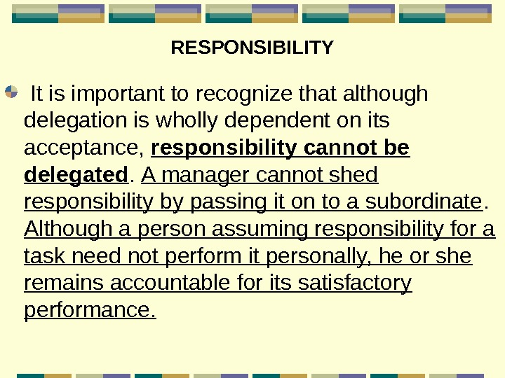 RESPONSIBILITY  It is important to recognize that although delegation is wholly dependent on