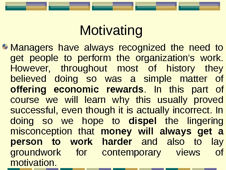 Motivating  Managers have always recognized the need to get people to perform the
