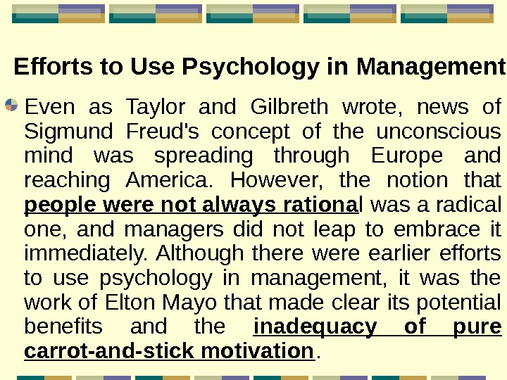 Efforts to Use Psychology in Management Even as Taylor and Gilbreth wrote,  news of