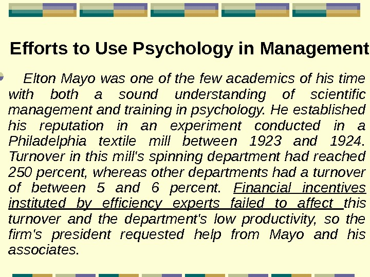 Efforts to Use Psychology in Management  Elton Mayo was one of the few academics