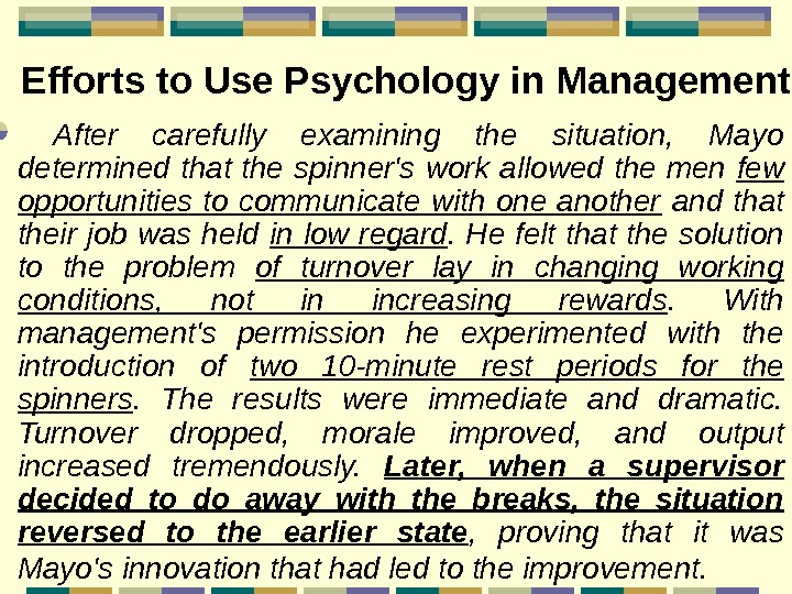 Efforts to Use Psychology in Management  After carefully examining the situation,  Mayo determined