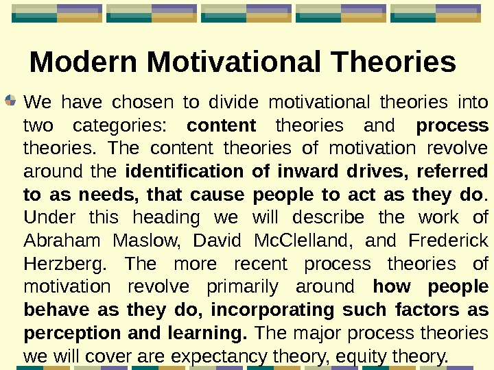 Modern Motivational Theories  We have chosen to divide motivational theories into two categories: