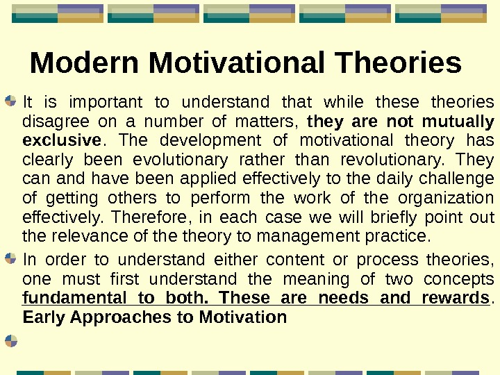 Modern Motivational Theories  It is important to understand that while these theories disagree