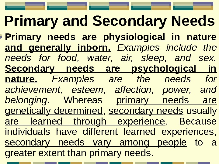 Primary and Secondary Needs Primary needs are physiological in nature and generally inborn.