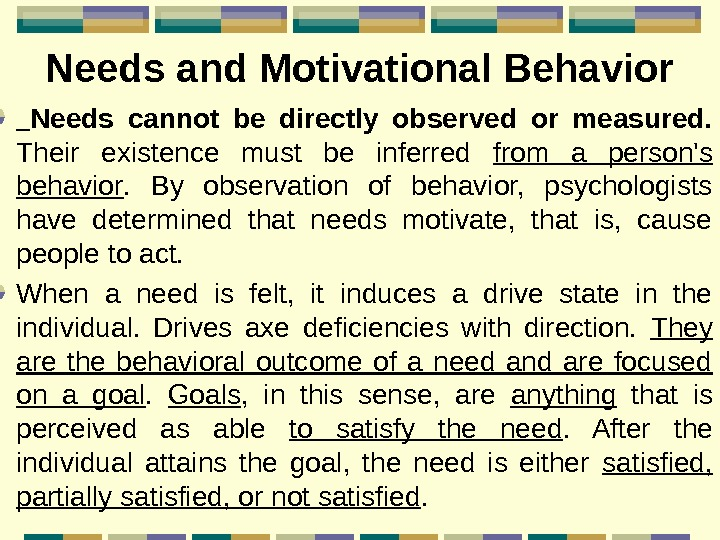 Needs and Motivational Behavior  Needs cannot be directly observed or measured.  Their