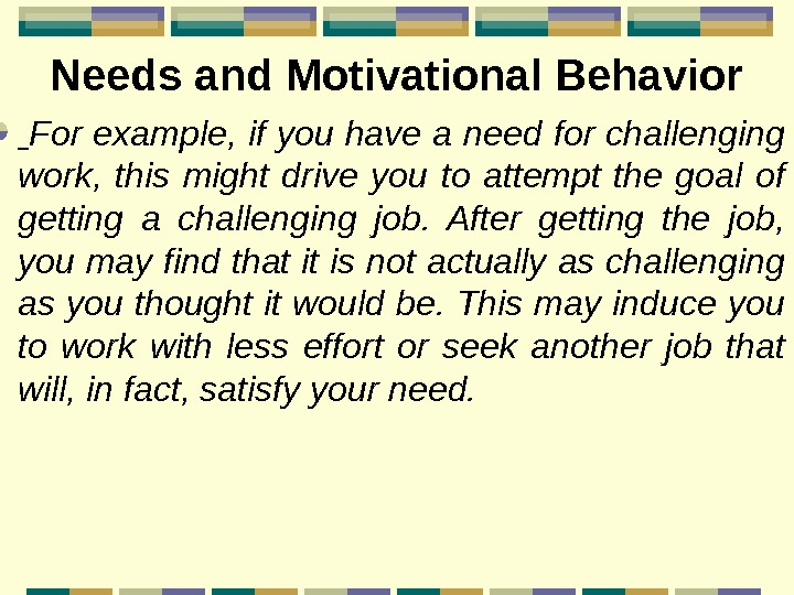 Needs and Motivational Behavior  For example, if you have a need for challenging