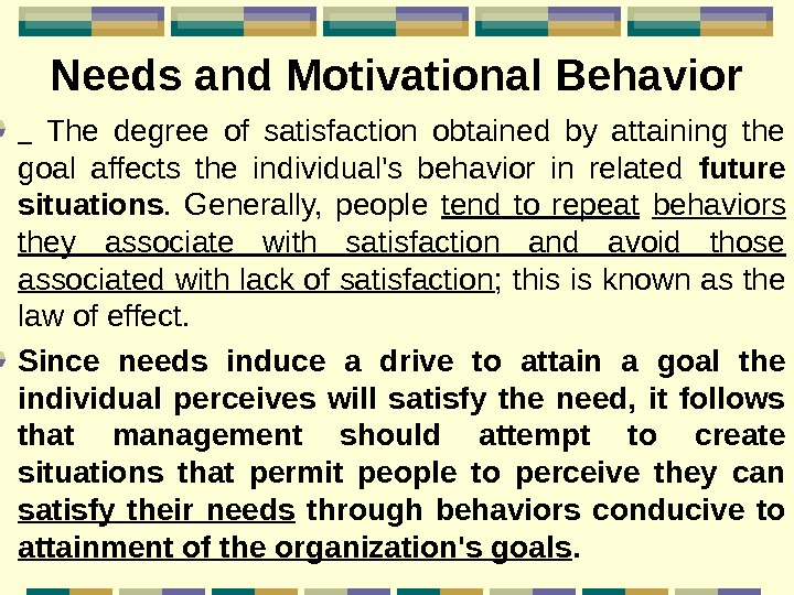Needs and Motivational Behavior The degree of satisfaction obtained by attaining the goal affects