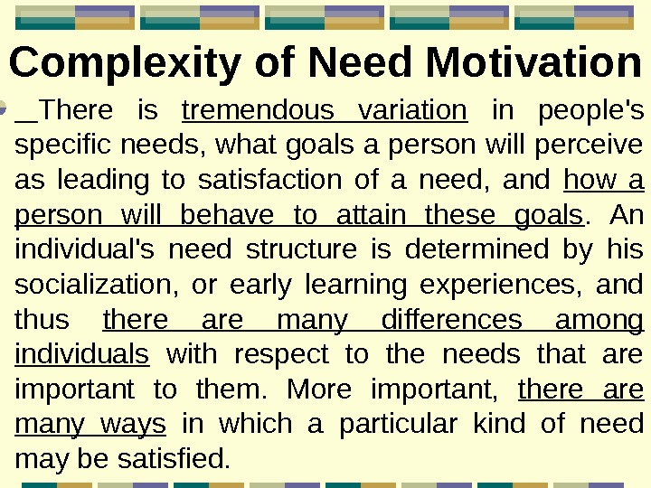 Complexity of Need Motivation  There is tremendous variation  in people's specific needs,