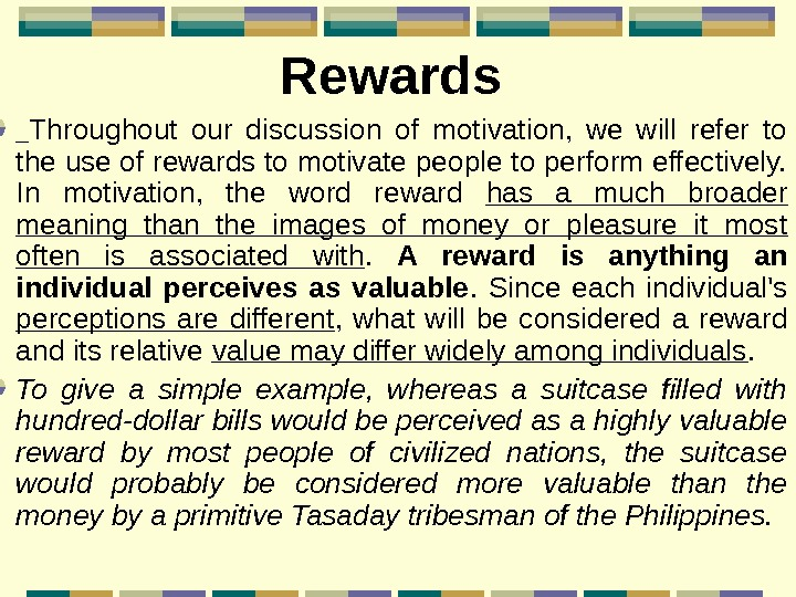 Rewards Throughout our discussion of motivation,  we will refer to the use of