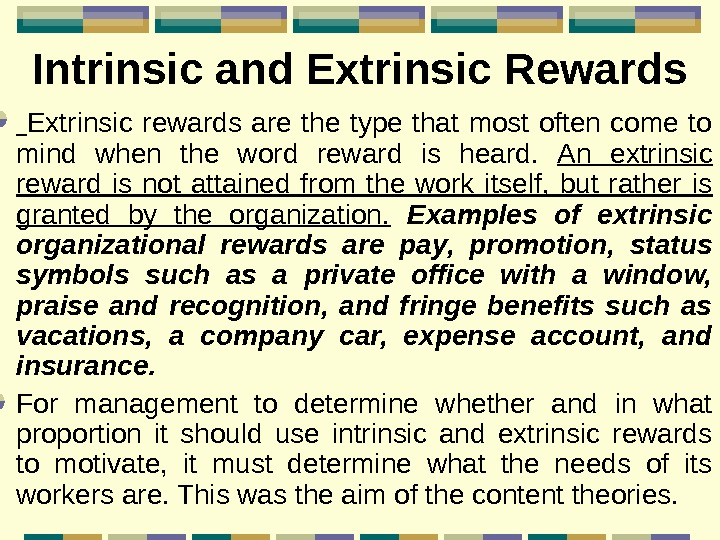Intrinsic and Extrinsic Rewards  Extrinsic rewards are the type that most often come