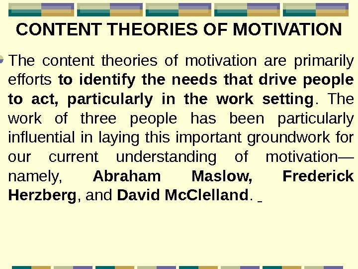 CONTENT THEORIES OF MOTIVATION The content theories of motivation are primarily efforts to identify