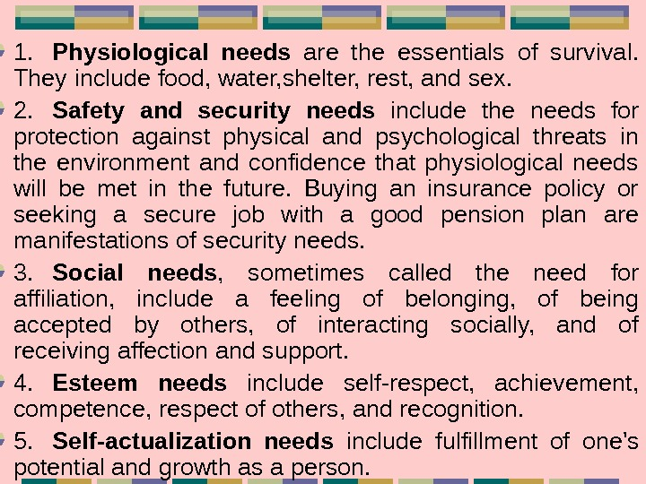 1. Physiological needs  are the essentials of survival.  They include food, water,