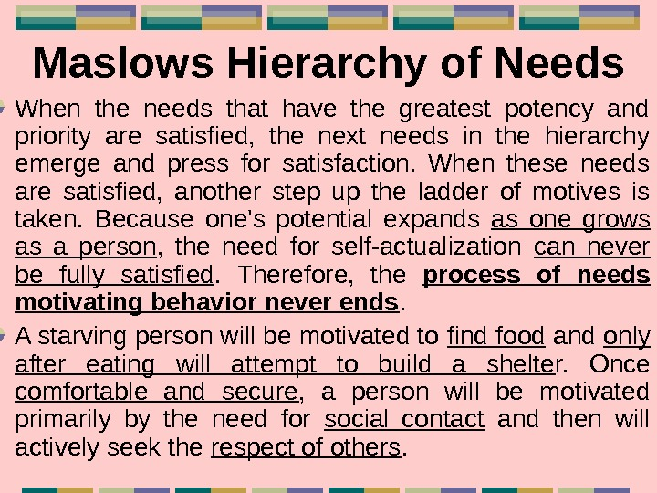 Maslows Hierarchy of Needs When the needs that have the greatest potency and priority