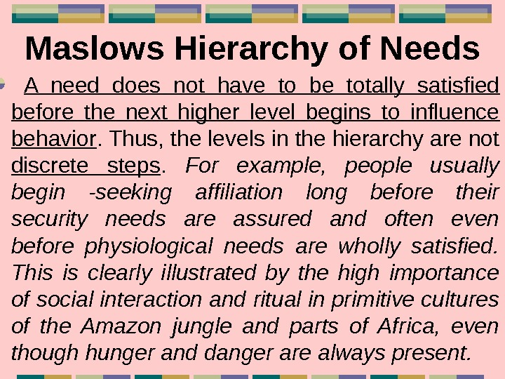 Maslows Hierarchy of Needs  A need does not have to be totally satisfied