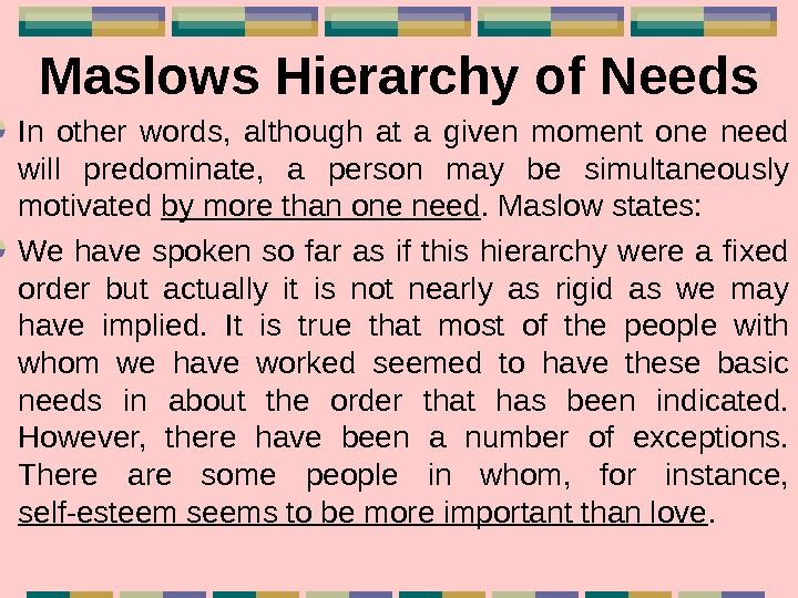 Maslows Hierarchy of Needs In other words,  although at a given moment one