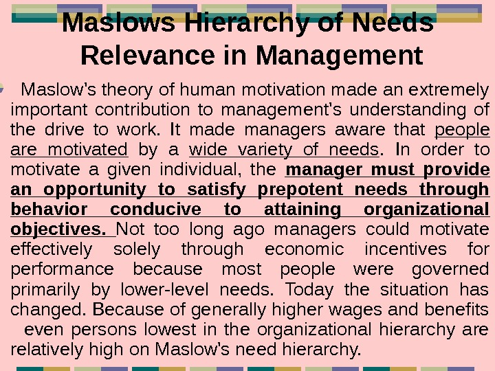 Maslows Hierarchy of Needs  Relevance in Management Maslow's theory of human motivation made
