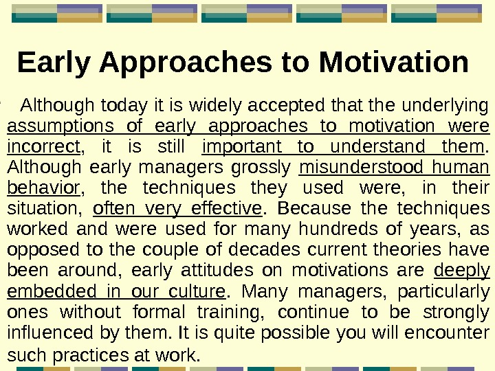 Early Approaches to Motivation Although today it is widely accepted that the underlying assumptions