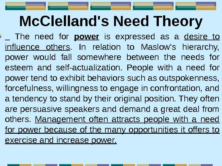 Mc. Clelland's Need Theory The need for power  is expressed as a desire