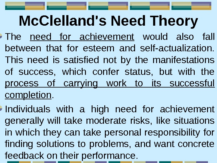 Mc. Clelland's Need Theory The need for achievement  would also fall between that
