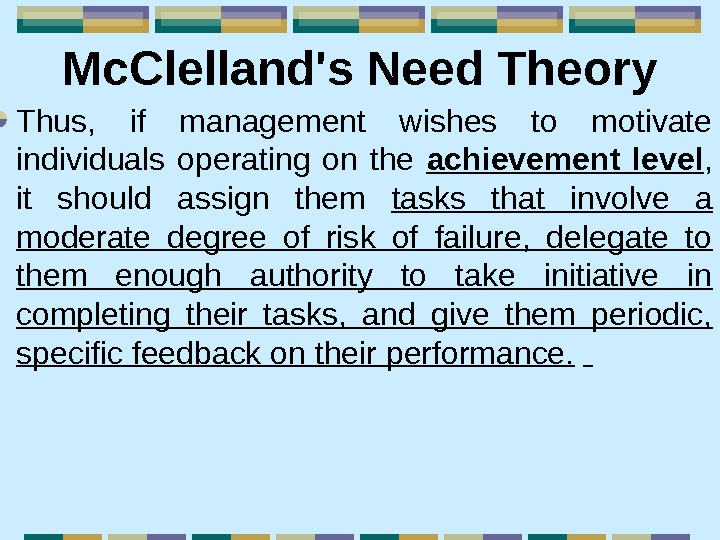 Mc. Clelland's Need Theory Thus,  if management wishes to motivate individuals operating on
