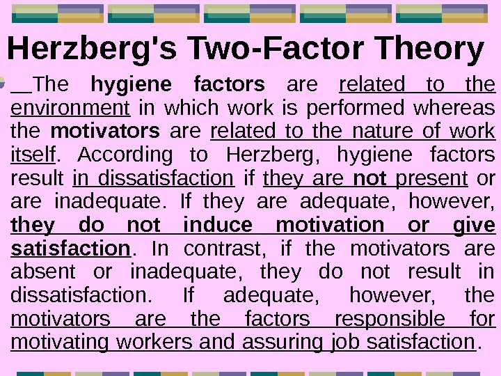 Herzberg's Two-Factor Theory The hygiene factors  are related to the environment  in