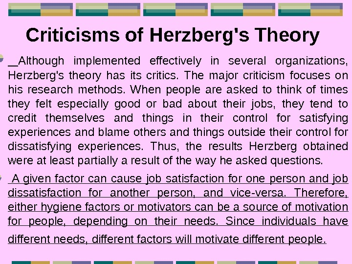 Criticisms of Herzberg's Theory Although implemented effectively in several organizations,  Herzberg's theory has