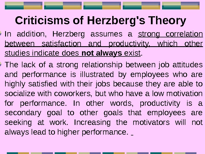 Criticisms of Herzberg's Theory  In addition,  Herzberg assumes a strong correlation between