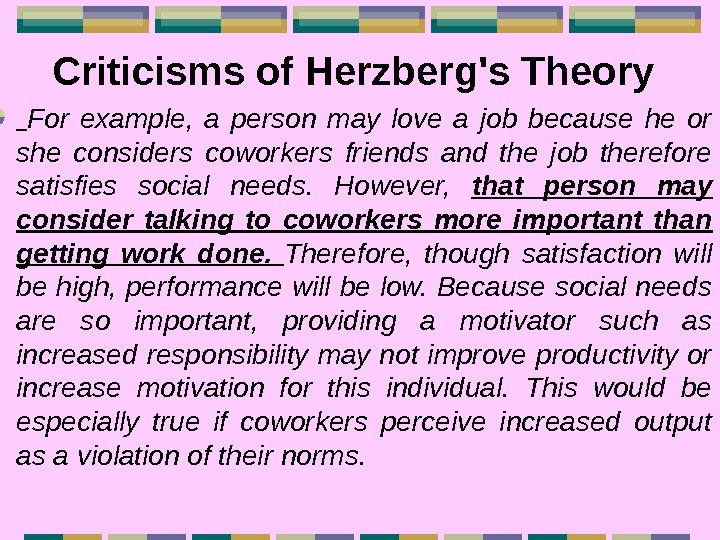 Criticisms of Herzberg's Theory For example,  a person may love a job because