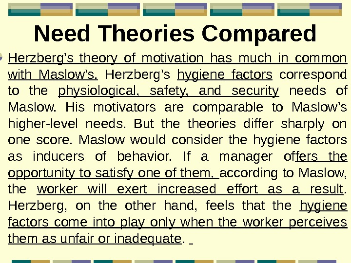 Need Theories Compared Herzberg's theory of motivation has much in common with Maslow's.