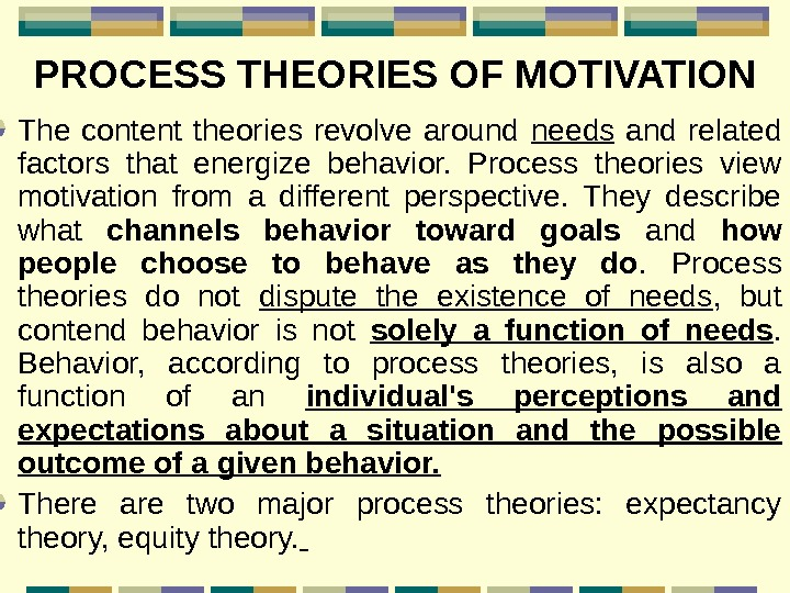 PROCESS THEORIES OF MOTIVATION The content theories revolve around needs  and related factors