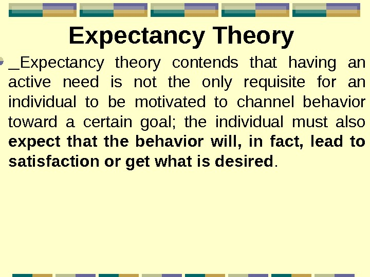 Expectancy Theory  Expectancy theory contends that having an active need is not the