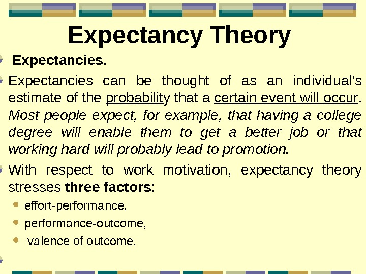 Expectancy Theory  Expectancies can be thought of as an individual's estimate of the