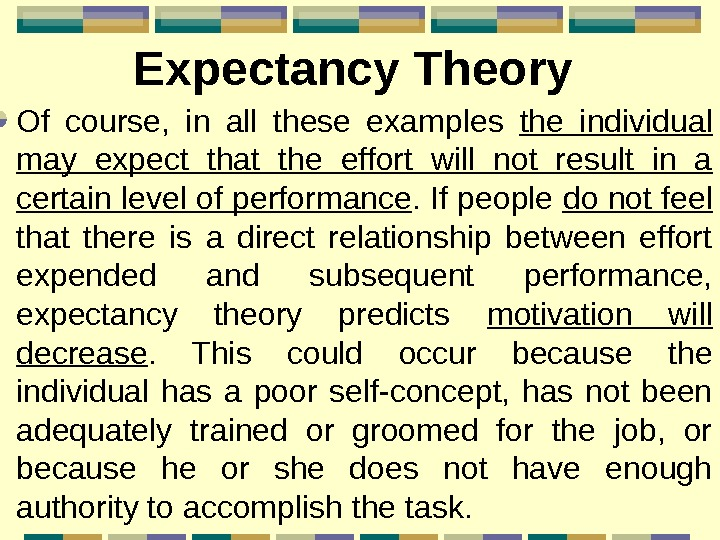 Expectancy Theory Of course,  in all these examples the individual may expect that