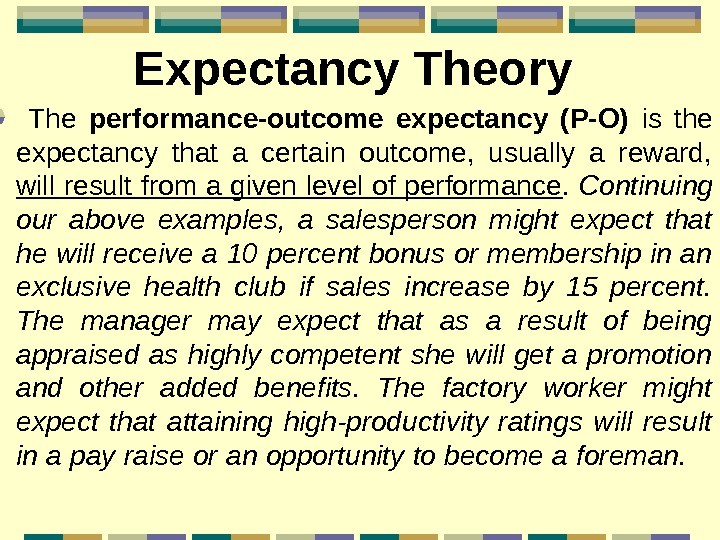 Expectancy Theory  The  performance-outcome expectancy (P-O) is the expectancy that a certain