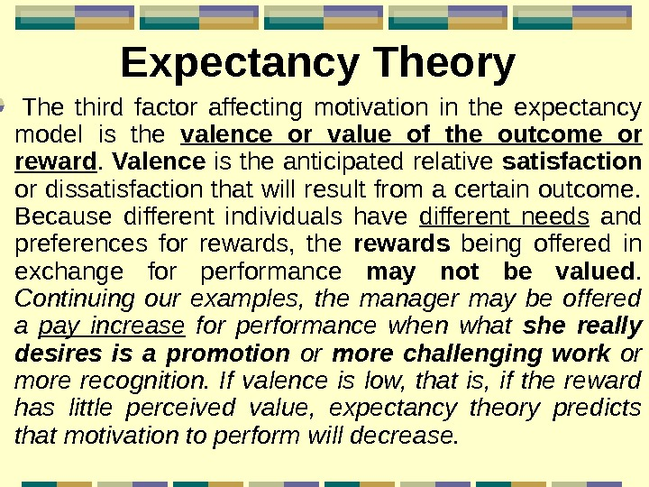 Expectancy Theory  The third factor affecting motivation in the expectancy model is the