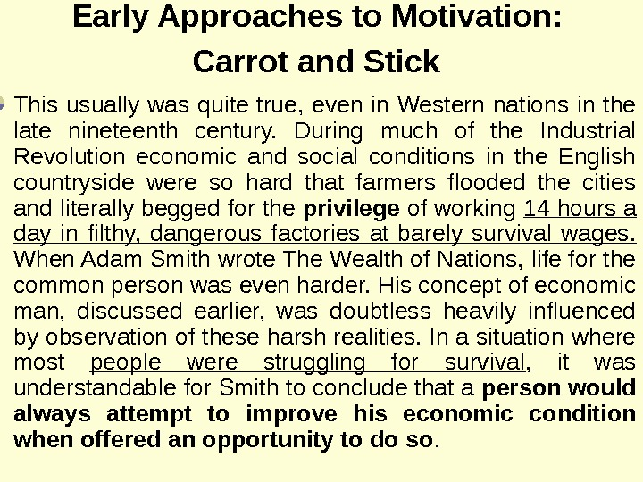 Early Approaches to Motivation :  Carrot and Stick  This usually was quite true, even