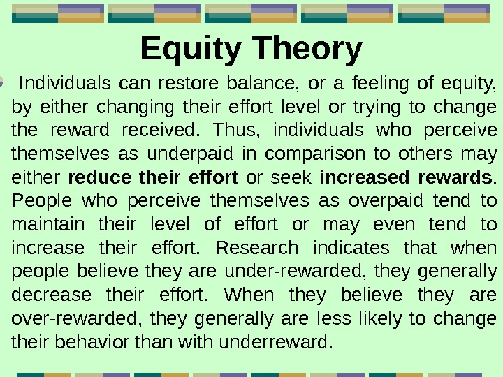 Equity Theory  Individuals can restore balance,  or a feeling of equity,