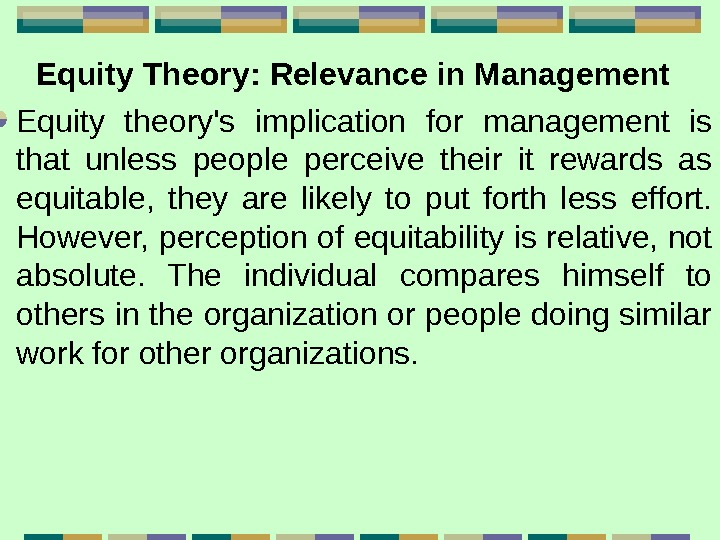 Equity Theory:  Relevance in Management  Equity theory's implication for management is that