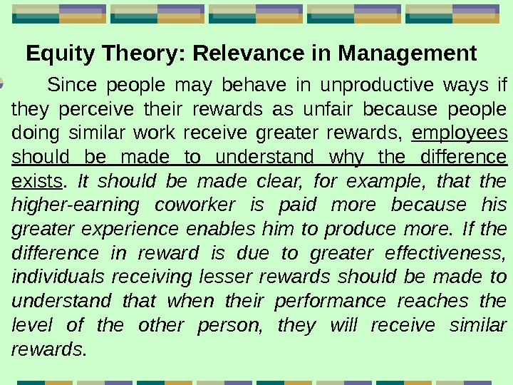 Equity Theory:  Relevance in Management  Since people may behave in unproductive ways