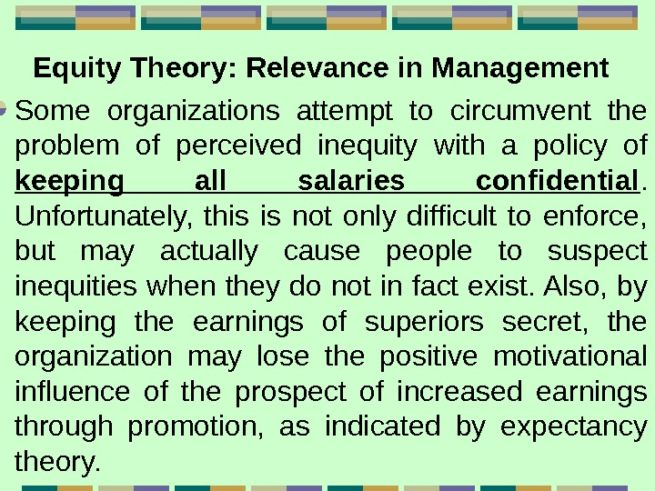 Equity Theory:  Relevance in Management  Some organizations attempt to circumvent the problem