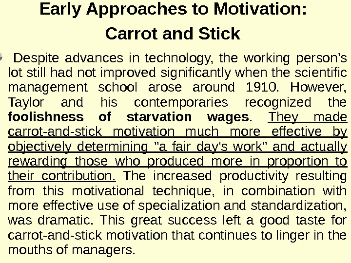 Early Approaches to Motivation :  Carrot and Stick Despite advances in technology,  the working