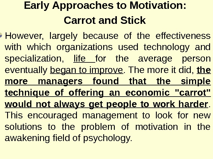 Early Approaches to Motivation :  Carrot and Stick  However,  largely because of the
