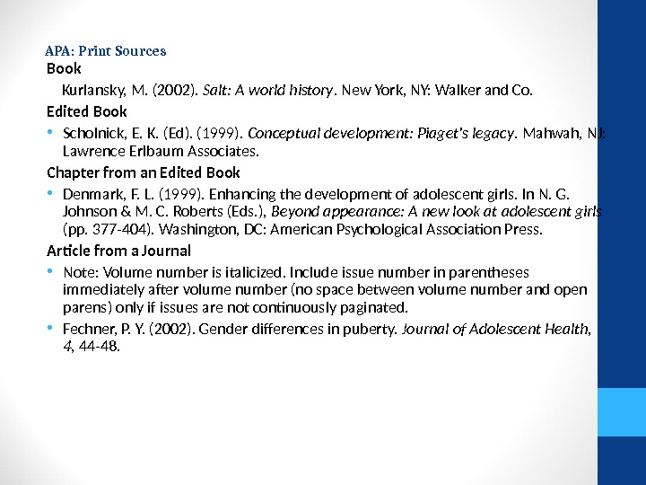 APA: Print Sources  Book  Kurlansky, M. (2002).  Salt: A world history. New York,