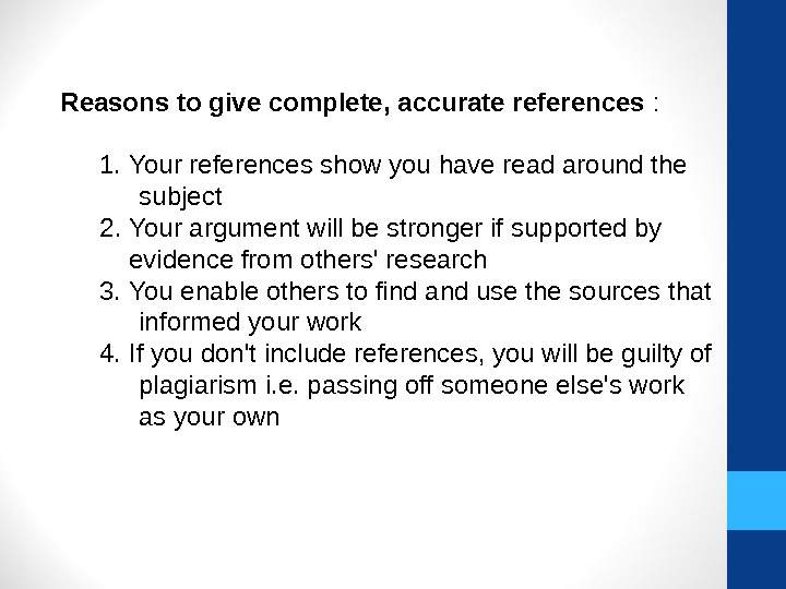 Reasons to give complete, accurate references : 1. Your references show you have read around the