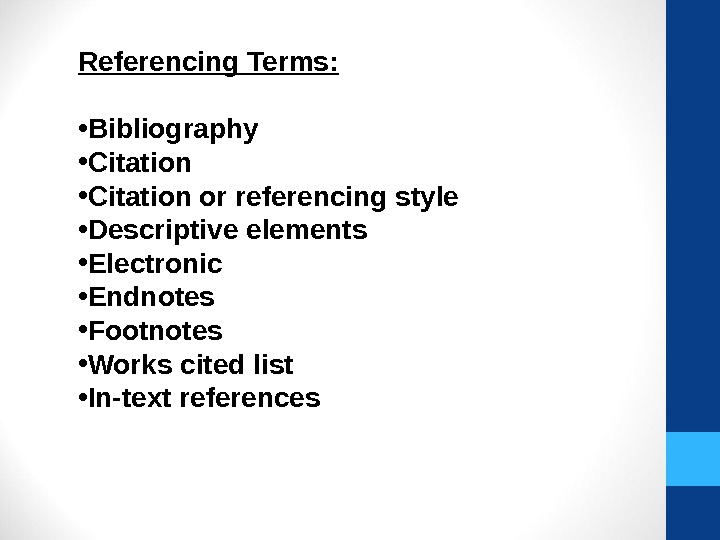 Referencing Terms:  • Bibliography • Citation or referencing style