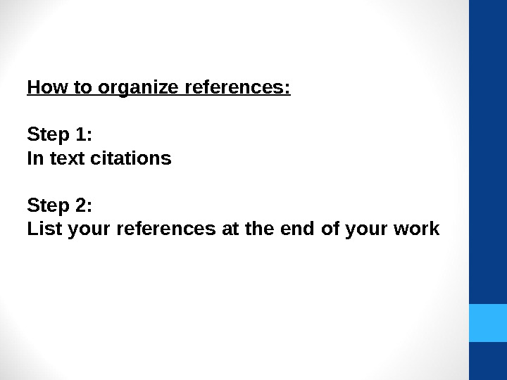 How to organize references: Step 1:  In text citations