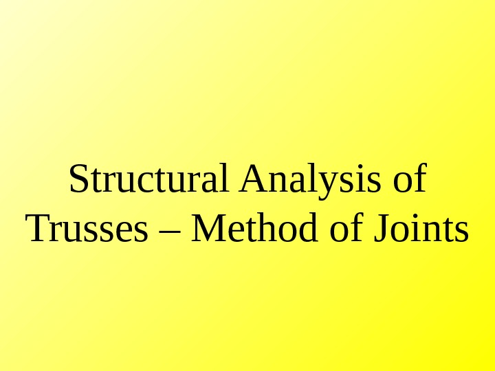 Structural Analysis of Trusses – Method of Joints