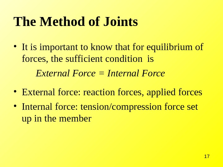 17 The Method of Joints • It is important to know that for equilibrium of forces,