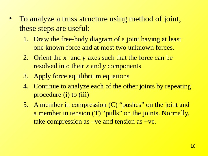 18 • To analyze a truss structure using method of joint,  these steps are useful: