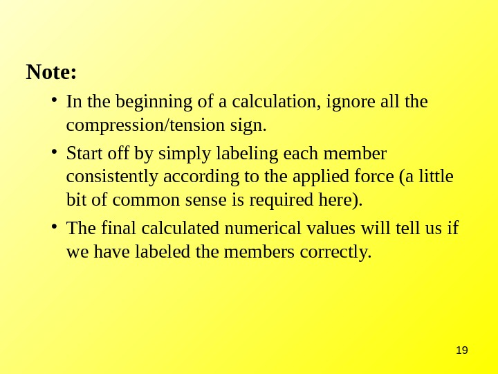 19 Note:  • In the beginning of a calculation, ignore all the compression/tension sign.